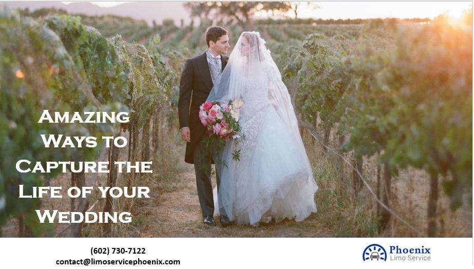 Amazing Ways to Capture the Life of your Wedding