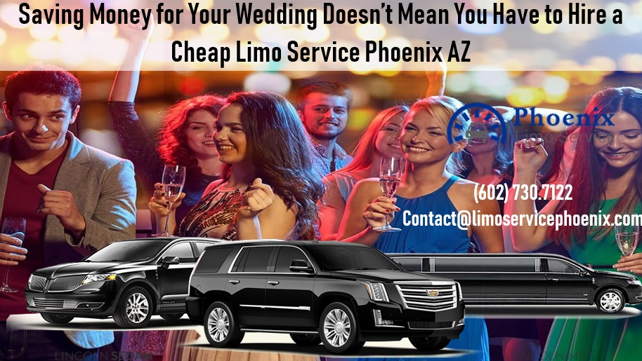 Saving Money for Your Wedding Doesn't Mean You Have to Hire a Cheap Limo Service Phoenix AZ