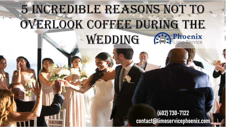 5 Incredible Reasons Not to Overlook Coffee During The Wedding