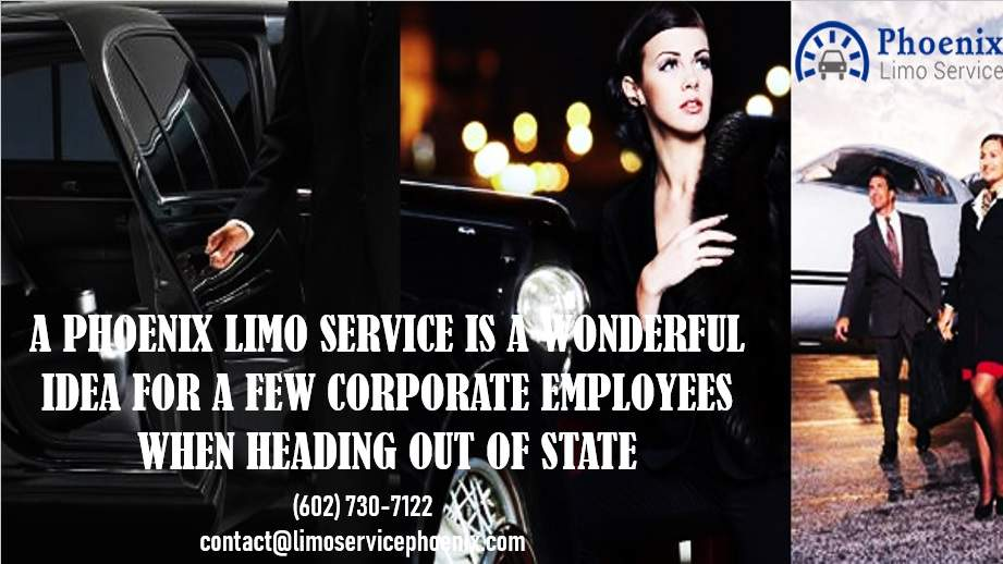 A Phoenix Limo Service is A Wonderful Idea For A Few Corporate Employees When Heading Out of State
