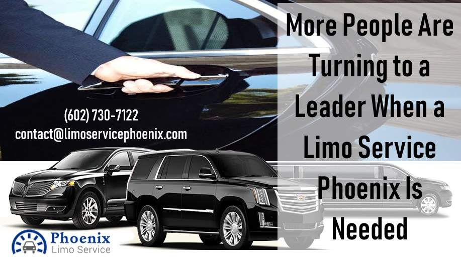 More People Are Turning to a Leader When a Limo Service Phoenix Is Needed