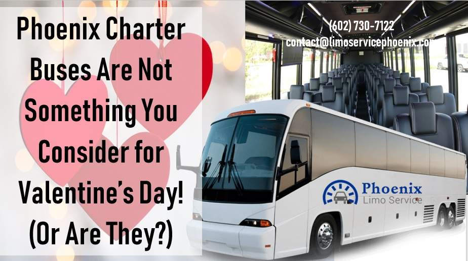 Phoenix Charter Buses Are Not Something You Consider for Valentine's Day! (Or Are They?)