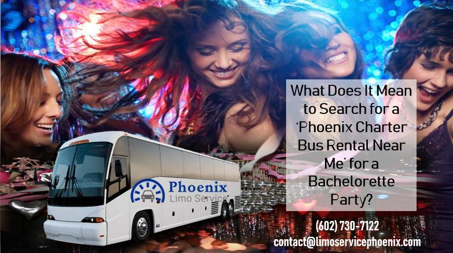 What Does It Mean to Search for a 'Phoenix Charter Bus Rental Near Me' for a Bachelorette Party?