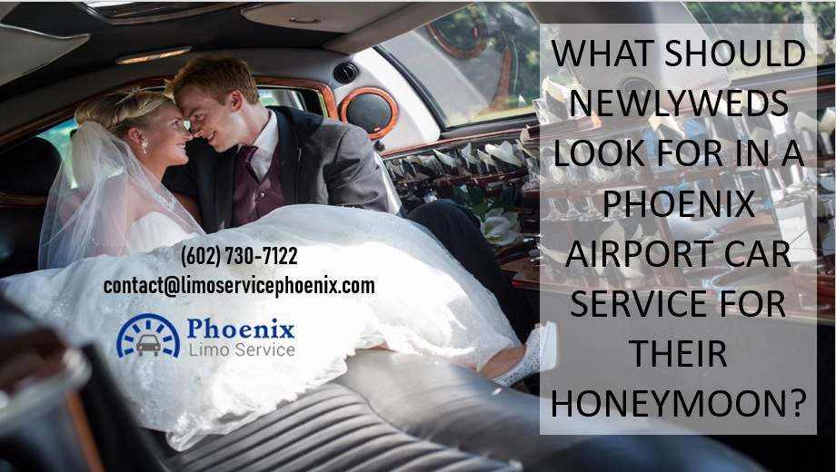 What Should Newlyweds Look for in a Phoenix Airport Car Service for Their Honeymoon?