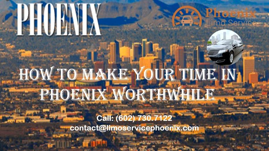 How to Make Your Time in Phoenix Worthwhile